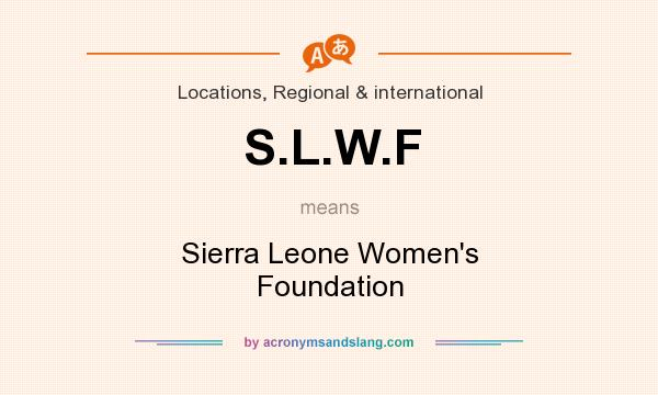 What does S.L.W.F mean? It stands for Sierra Leone Women`s Foundation
