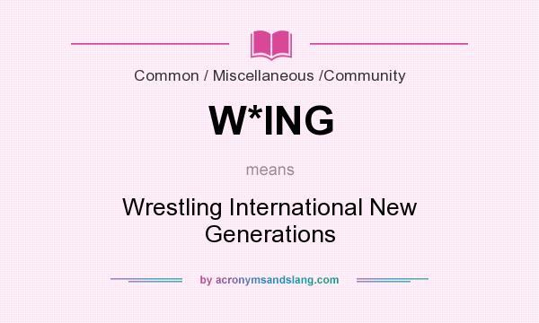 What does W*ING mean? It stands for Wrestling International New Generations