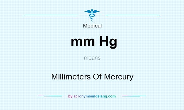 What does mm Hg mean? It stands for Millimeters Of Mercury