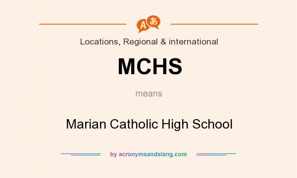 What does MCHS mean? It stands for Marian Catholic High School