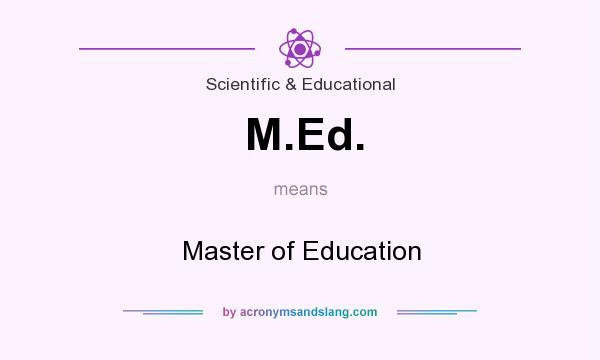 What does M.Ed. mean? It stands for Master of Education