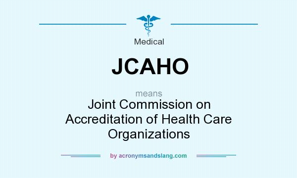 What does JCAHO mean? It stands for Joint Commission on Accreditation of Health Care Organizations
