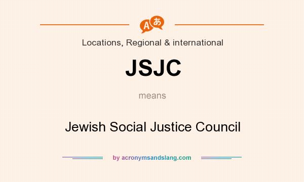 What does JSJC mean? It stands for Jewish Social Justice Council