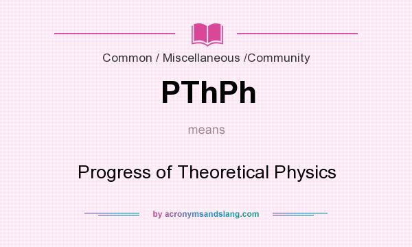What does PThPh mean? It stands for Progress of Theoretical Physics