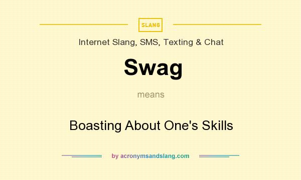 What does Swag mean? It stands for Boasting About One`s Skills