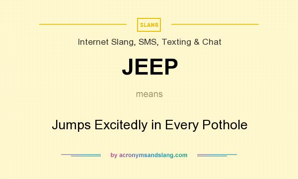 What does JEEP mean? It stands for Jumps Excitedly in Every Pothole