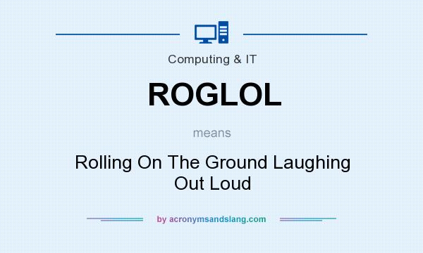 What does ROGLOL mean? It stands for Rolling On The Ground Laughing Out Loud