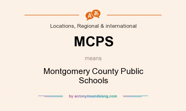 What does MCPS mean? It stands for Montgomery County Public Schools