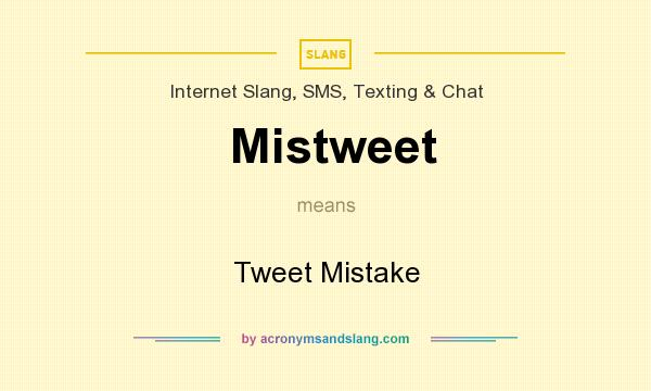 What does Mistweet mean? It stands for Tweet Mistake