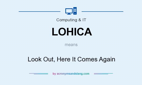 What does LOHICA mean? It stands for Look Out, Here It Comes Again