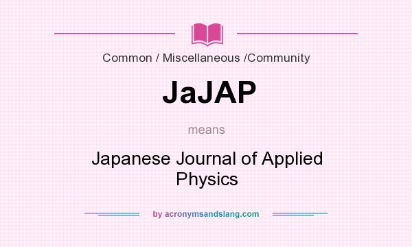 What does JaJAP mean? It stands for Japanese Journal of Applied Physics