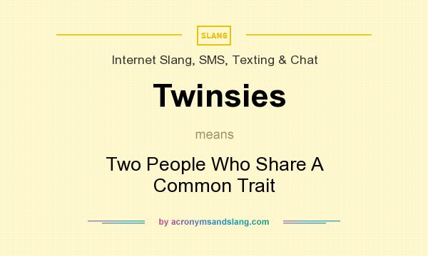 What does Twinsies mean? It stands for Two People Who Share A Common Trait