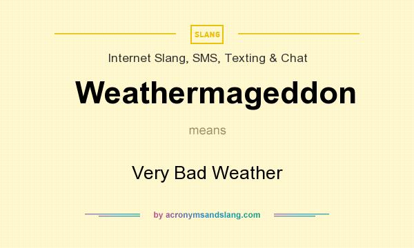 What does Weathermageddon mean? It stands for Very Bad Weather