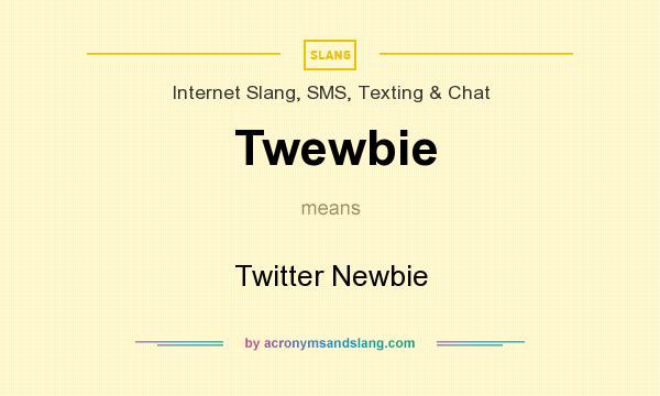 What does Twewbie mean? It stands for Twitter Newbie
