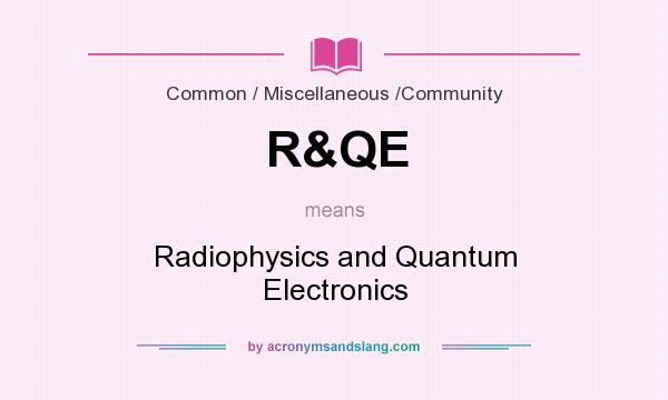 What does R&QE mean? It stands for Radiophysics and Quantum Electronics