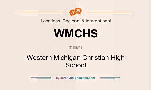 What does WMCHS mean? It stands for Western Michigan Christian High School