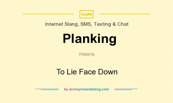 What does Planking mean? It stands for To Lie Face Down