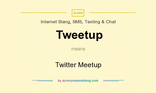 What does Tweetup mean? It stands for Twitter Meetup