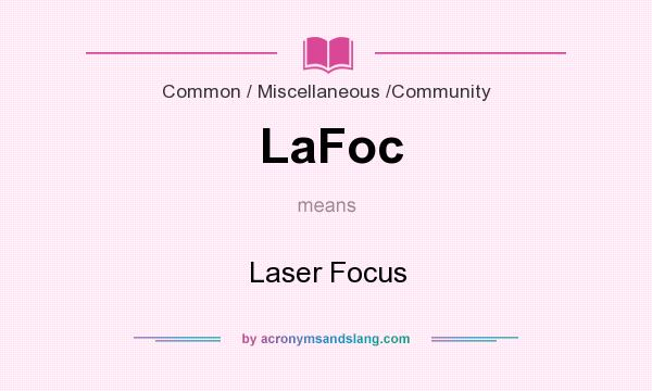 What does LaFoc mean? It stands for Laser Focus