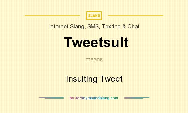 What does Tweetsult mean? It stands for Insulting Tweet