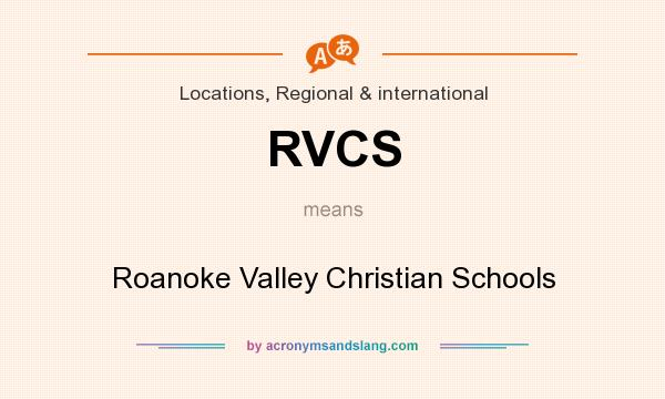 What does RVCS mean? It stands for Roanoke Valley Christian Schools
