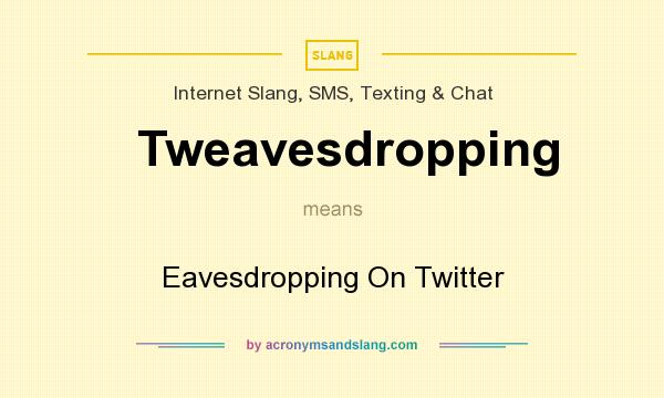 What does Tweavesdropping mean? It stands for Eavesdropping On Twitter