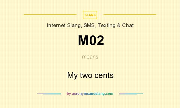 What does M02 mean? It stands for My two cents