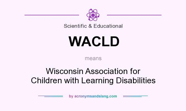 What does WACLD mean? It stands for Wisconsin Association for Children with Learning Disabilities