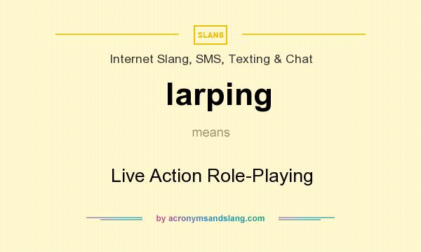 What does larping mean? It stands for Live Action Role-Playing