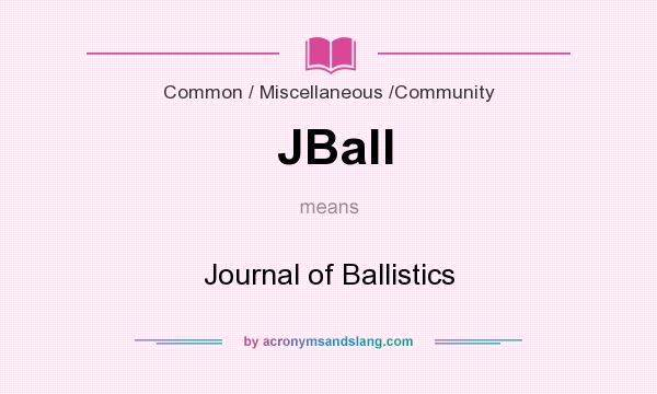 What does JBall mean? It stands for Journal of Ballistics