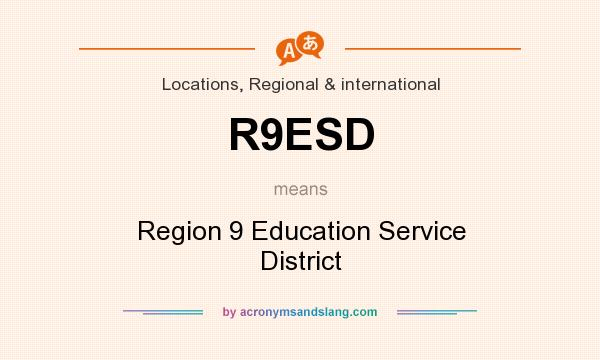 What does R9ESD mean? It stands for Region 9 Education Service District
