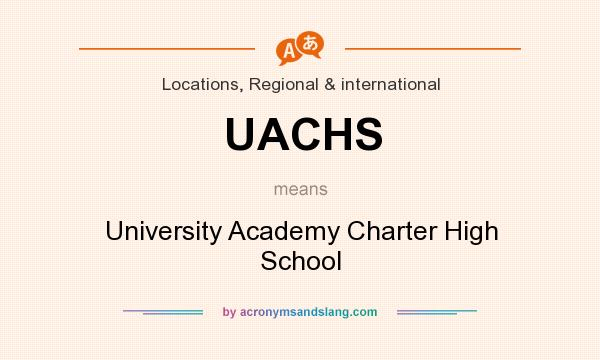 What does UACHS mean? It stands for University Academy Charter High School