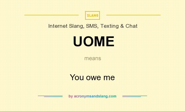 What does UOME mean? It stands for You owe me