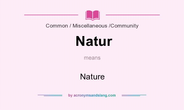 What does Natur mean? It stands for Nature