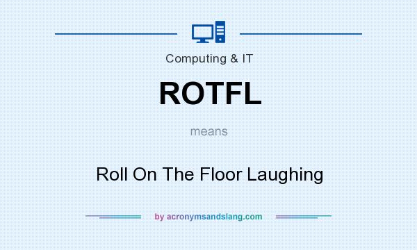What does ROTFL mean? It stands for Roll On The Floor Laughing