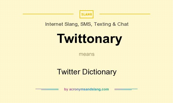 What does Twittonary mean? It stands for Twitter Dictionary