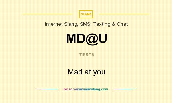 What does MD@U mean? It stands for Mad at you