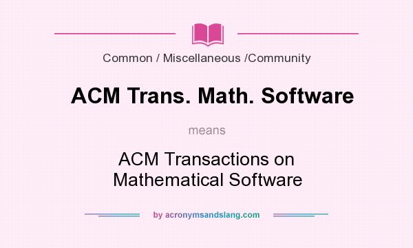 What does ACM Trans. Math. Software mean? It stands for ACM Transactions on Mathematical Software