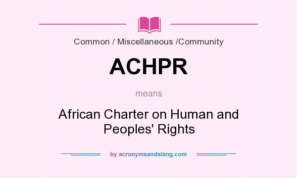 What does ACHPR mean? It stands for African Charter on Human and Peoples` Rights