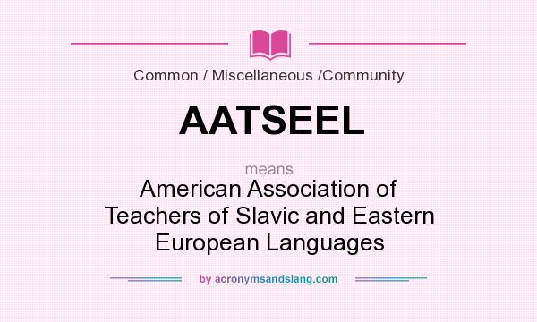 What does AATSEEL mean? It stands for American Association of Teachers of Slavic and Eastern European Languages