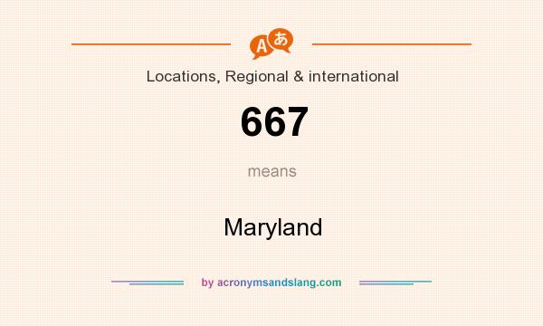 What does 667 mean? It stands for Maryland