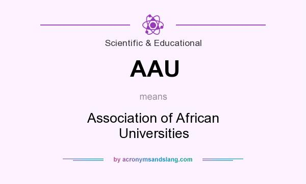 What does AAU mean? It stands for Association of African Universities