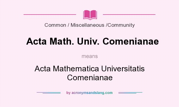 What does Acta Math. Univ. Comenianae mean? It stands for Acta Mathematica Universitatis Comenianae