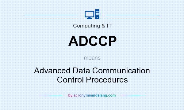 What does ADCCP mean? It stands for Advanced Data Communication Control Procedures