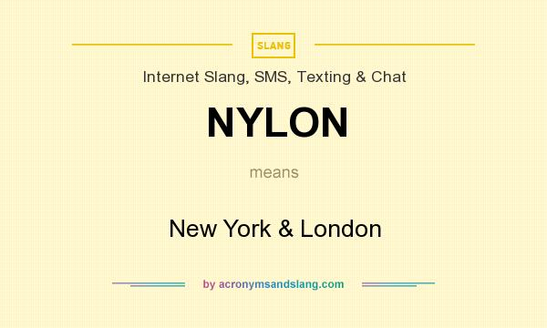 What does NYLON mean? It stands for New York & London