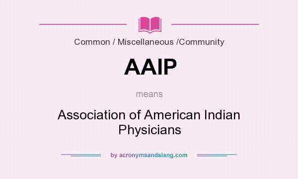 What does AAIP mean? It stands for Association of American Indian Physicians