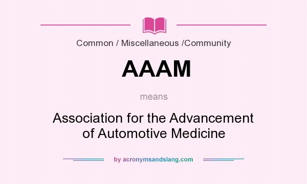 What does AAAM mean? It stands for Association for the Advancement of Automotive Medicine
