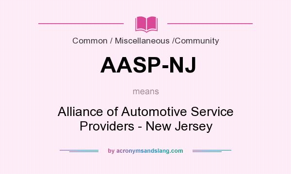 What does AASP-NJ mean? It stands for Alliance of Automotive Service Providers - New Jersey