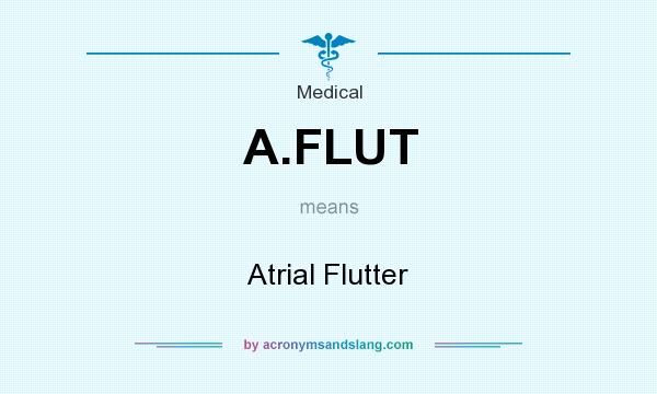 What does A.FLUT mean? It stands for Atrial Flutter