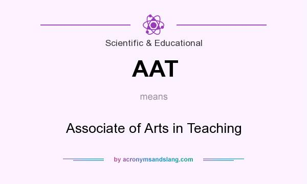What does AAT mean? It stands for Associate of Arts in Teaching